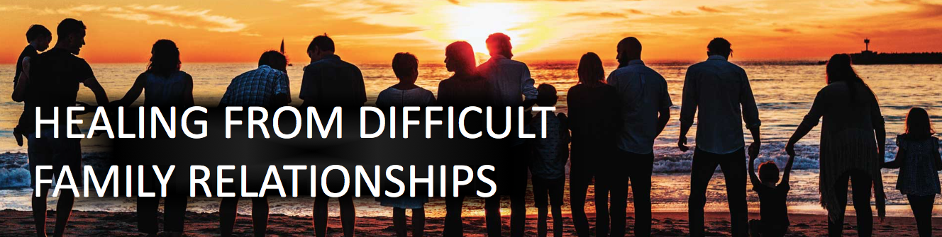 Healing from Difficult Family Relationships